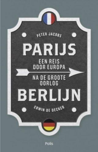 Parijs-Berlijn - Een reis door Europa na de Groote Oorlog
