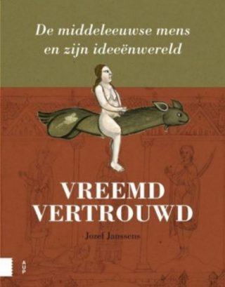 Vreemd vertrouwd - De Middeleeuwse mens en zijn ideeënwereld