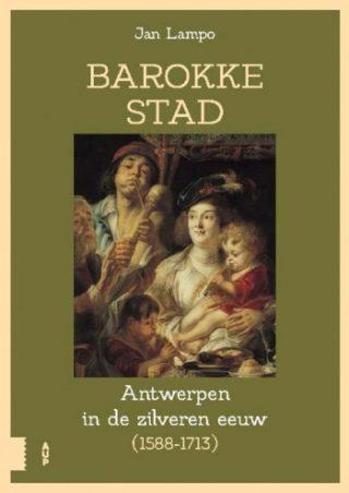 Barokke stad De zilveren eeuw van Antwerpen