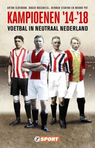 Kampioenen '14 - '18. Voetbal in neutraal Nederland