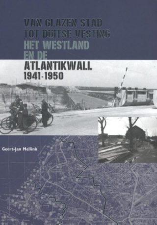 Van glazen stad tot Duitse vesting Het Westland en de Atlantikwall 1941-1950