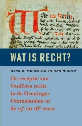 Wat is recht? – De receptie van Oudfries recht in de Groninger Ommelanden in de 15e en 16e eeuw