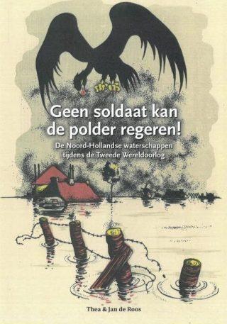 Geen soldaat kan de polder regeren! - Thea en Jan de Roos