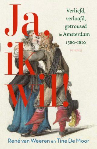Ja, ik wil! Verliefd, verloofd, getrouwd in Amsterdam, 1580-1810