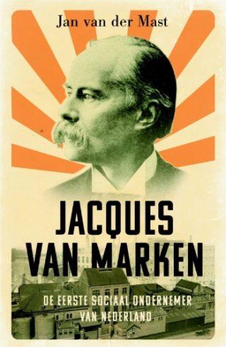 Jacques van Marken De eerste sociaal ondernemer van Nederland