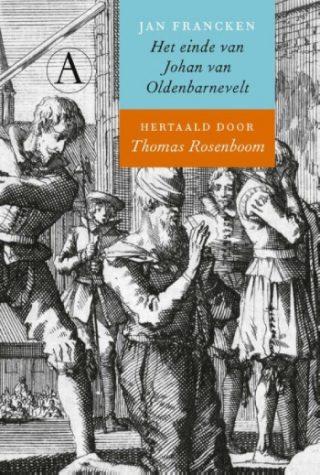 Het einde van Johan van Oldenbarnevelt - Thomas Rosenboom