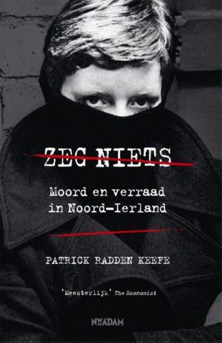 Zeg niets. Moord en verraad in Noord-Ierland - Patrick Radden Keefe