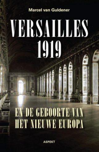 Versailles 1919 en de geboorte van het nieuwe Europa - Marcel van Guldener