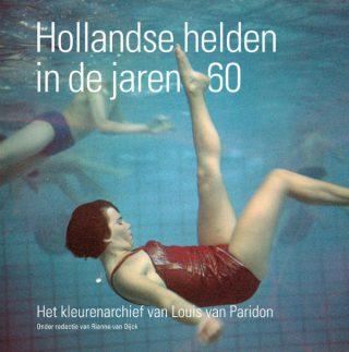 Hollandse helden in de jaren 60 - Het kleurenarchief van Louis van Paridon
