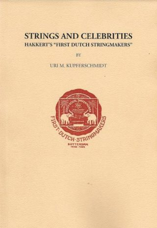 "Strings and Celebrities. Hakkert's ""First Dutch Stringmakers"" - Uri M. Kupferschmidt"