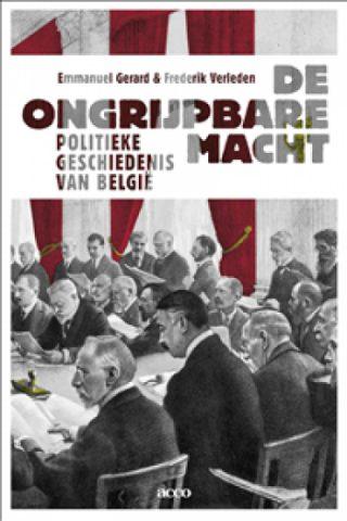 De ongrijpbare macht Een politieke geschiedenis van België