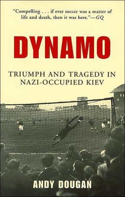 Dynamo. Triumph and Tragedy in Nazi-occupied Kiev - Boek van Andy Dougan over de 'wedstrijd des doods'