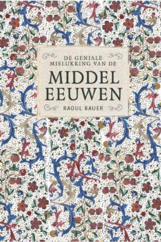De geniale mislukking van de middeleeuwen - Raoul Bauer