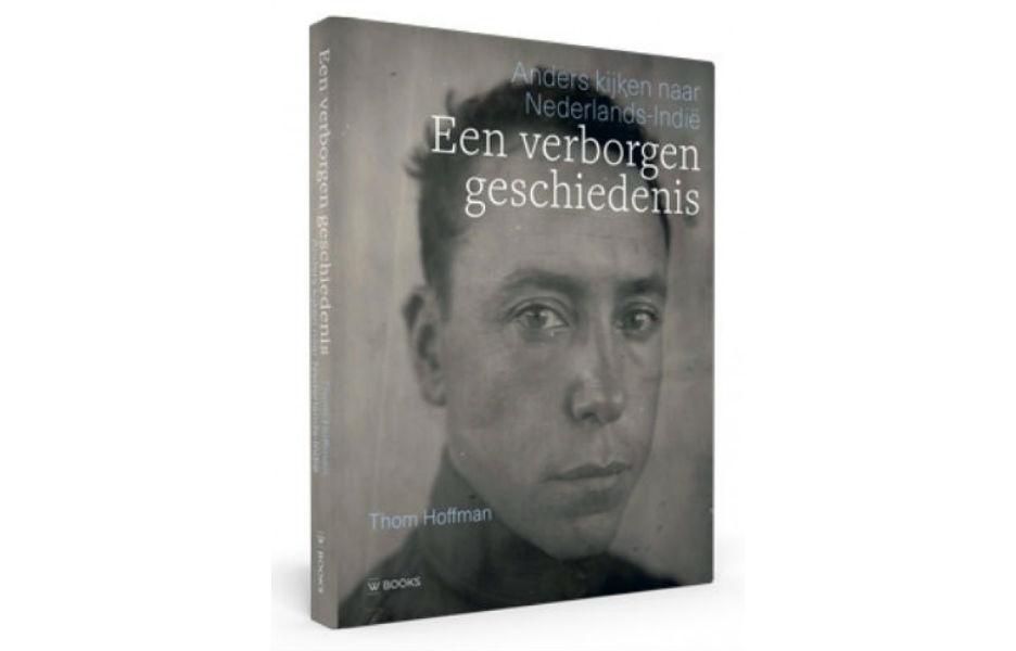 Een verborgen geschiedenis - Anders kijken naar Nederlands-Indië