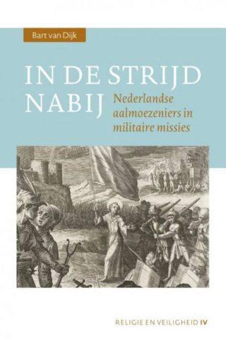 In de strijd nabij - Nederlandse aalmoezeniers in militaire missies