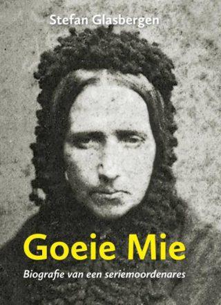 Goeie Mie - Biografie van een seriemoordenares