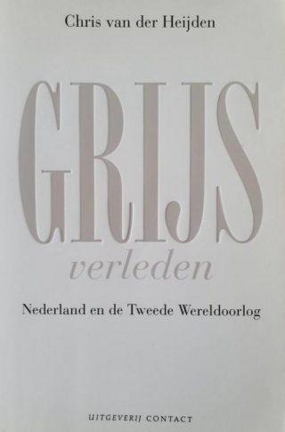 Grijs verleden. Nederland en de Tweede Wereldoorlog - Chris van der Heijden