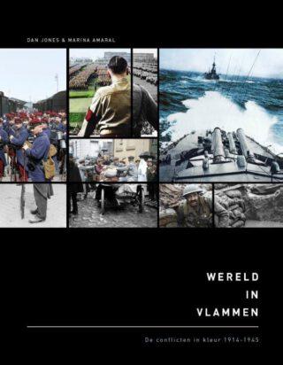Wereld in vlammen. De conflicten in kleur (1914-1945) - Marina Amaral & Dan Jones