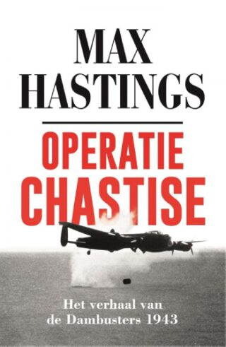 Operatie Chastise - Max Hastings