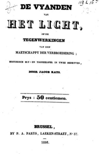 Historisch bly- en Tooneelspel; de vyanden van het licht of de tegenwerkingen van den Maetschappy der verbroedering