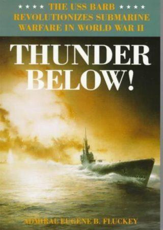 Thunder Below! - Boek van Eugene B. Fluckey