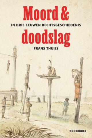 Moord & doodslag - Frans Thuijs
