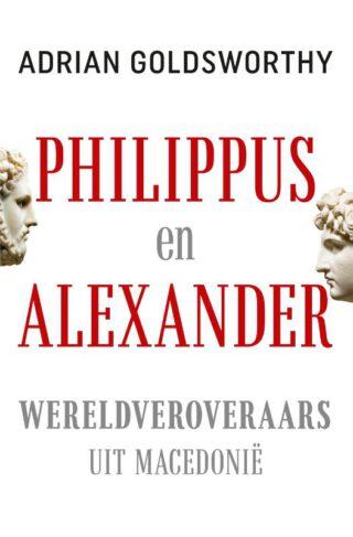 Philippus en Alexander - Adrian Goldsworthy