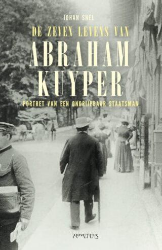 De zeven levens van Abraham Kuyper - Johan Snel