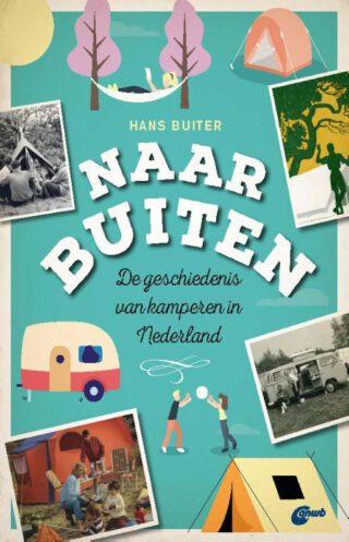 Naar Buiten Een geschiedenis van Nederlanders en kamperen