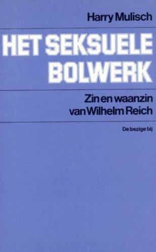 Het seksuele bolwerk. Zin en waanzin van Wilhelm Reich - Harry Mulisch