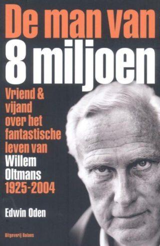 De man van 8 miljoen. Vriend & vijand over het fantastische leven van Willen Oltmans 1925-2004