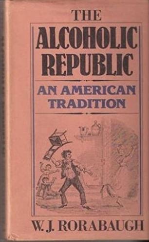 The Alcoholic Republic - William J. Rorabaugh