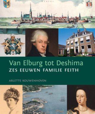 Van Elburg tot Deshima Zes honderd jaar familie Feith