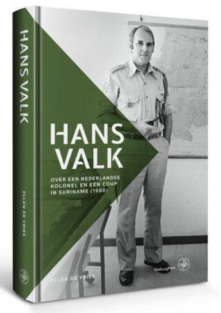 Hans Valk - Een Nederlandse kolonel en de coup in Suriname