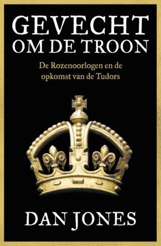 Gevecht om de troon De Rozenoorlogen en de opkomst van de Tudors