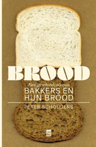 Brood. Een geschiedenis van bakkers en hun brood - Peter Scholliers