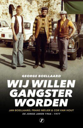 Wij Willen Gangsters Worden - George Boellaard