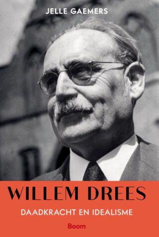 Willem Drees - Daadkracht en idealisme